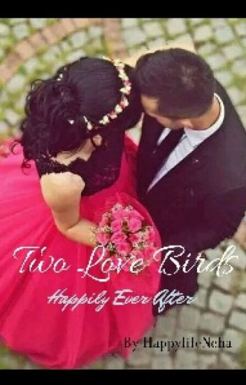 Two Love birds  ( Happy Ever After )