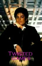 Twisted games (Michael Jackson fanfiction) by MJsGirl1987