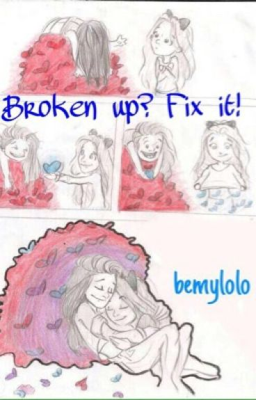Broken up? Fix it! [Sequel of They call her Mila, I call her Camz]