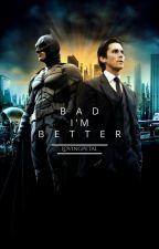Bad, I'm better [Bruce Wayne] by LovingPetal