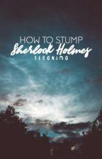 How To Stump Sherlock Holmes by yeronimo