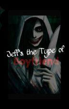 Jeff's the type of Boyfriend by KriisYaez