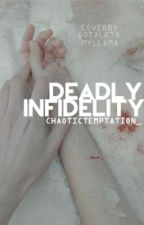 Deadly Infidelity by chaotictemptation_