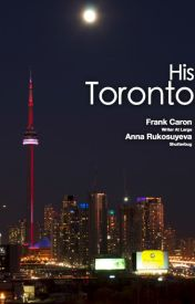 His Toronto by FrankCaron