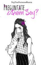 Pregúntate ¿Quien Soy? (TRO1) by SoyUnaPersonaMascx