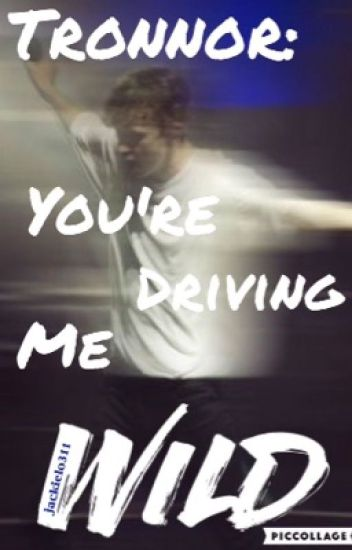 Tronnor: You're Driving Me Wild