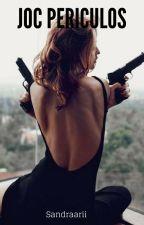 Joc Periculos by SandraArii