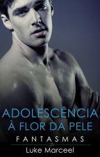 Fantasmas (Adolescência à Flor da Pele - Livro 2) | Romance Gay by lukemarceel