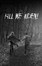 Kill me Aiden! by Fabiszi