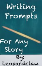 Writing Prompts For Any Story by Leopardclaw