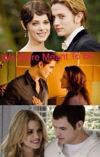 We Were Meant To Be ( twilight Fanfiction )