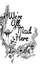 We're All Mad Here by Coming_Down