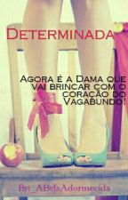 Determinada by _ABelaAdormecida
