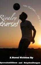Reversed Rivalry by SyerraandAllison