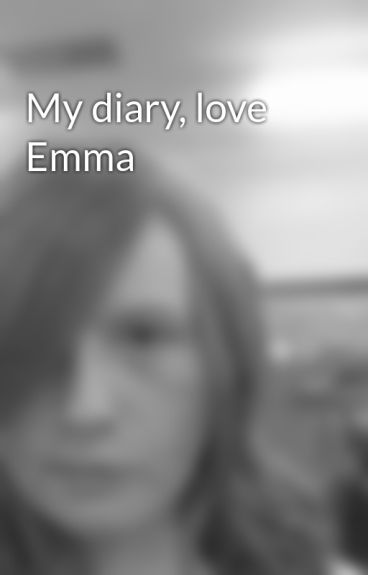 My diary, love Emma by evil_ginger
