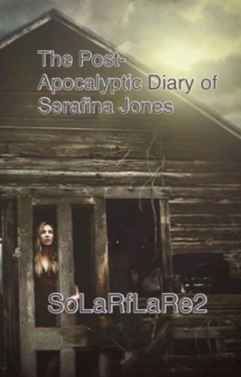 The Post-Apocalyptic Diary of Serafina Jones