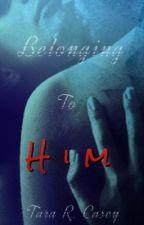 Belonging To Him by -_RedQueen_-