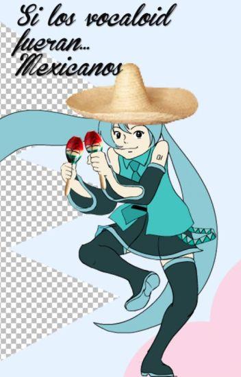 Si los Vocaloid fueran... mexicanos