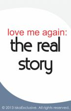 Love Me Again: The Real Story by IskaExclusive