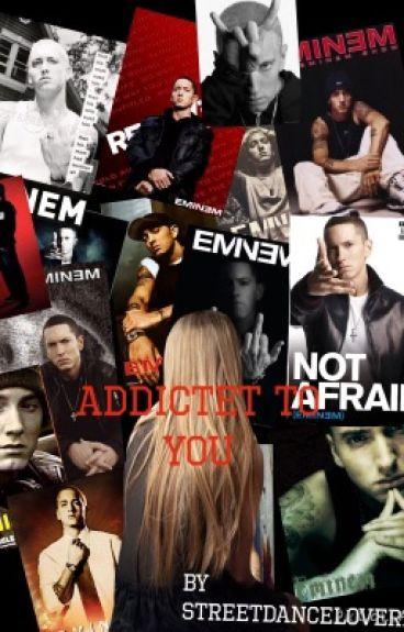 Addictet to you ( eine Eminem Fan Fiction ...