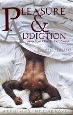 Pleasure And Addiction by JhaneAyles