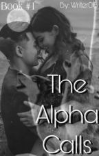 The Alpha Calls (Completed) by Writer016
