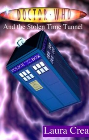 Doctor Who  and the Stolen Time Tunnel - A story by a Doctor Who fan by Sorceress