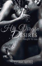 His Virgin Desires by JhaneAyles