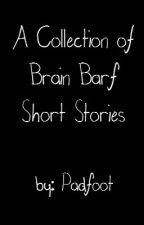 A Collection of Brain Barf Short Stories by _Padfoot_