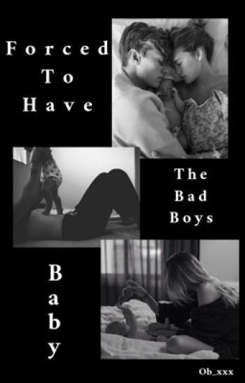 Forced To Have The Bad Boys Baby (UNDER MAJOR EDITING)