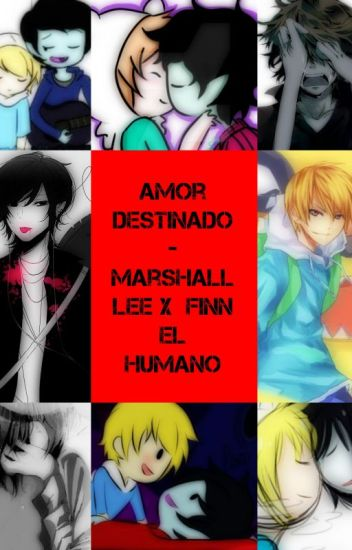 Amor Destinado -Marshall Lee x Finn El Humano