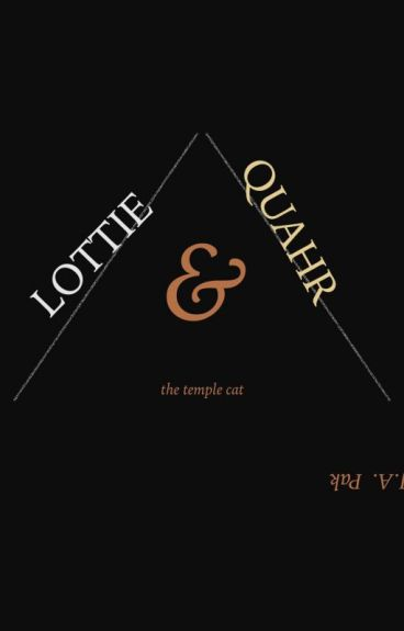 Lottie & The Temple Cat Quahr by creationwriter