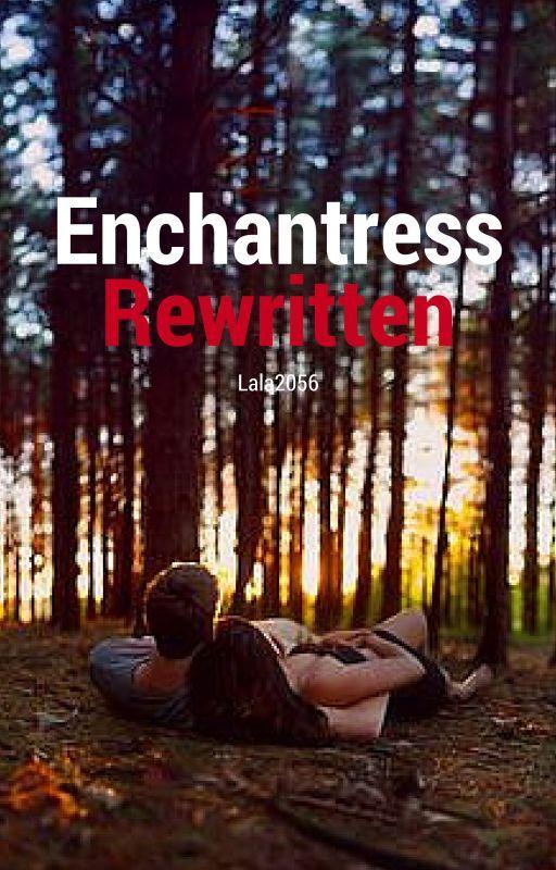 Enchantress (Rewritten) by lala2506