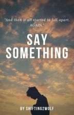 Say Something... by Shifting2wolf