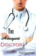 The Arrogant Doctor by Ashantine