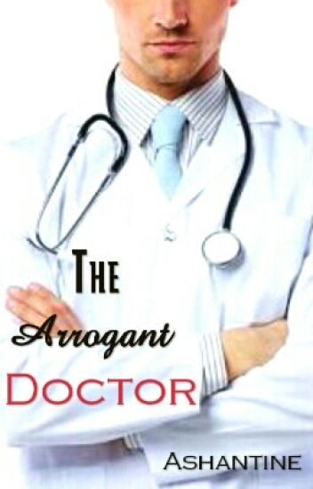The Arrogant Doctor