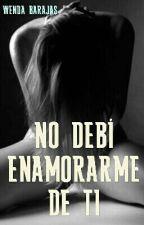 NO DEBÍ ENAMORARME DE TI by Prisioneradeamor