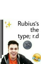 Rubius's the type; r.d by iamapenguin_x