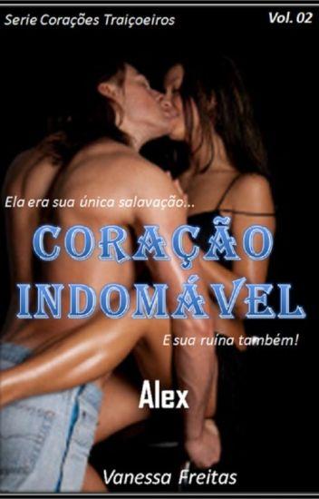 Serie Corações Traiçoeiros - Livro 02 - Coração Indomável - Alex