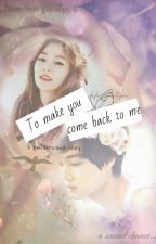 To Make You Come Back To Me (TMY #1) [EXO's Kai Fanfiction] by FantasticYeoja