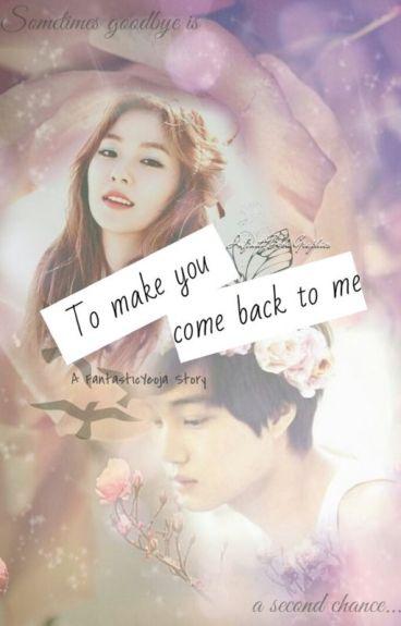 To Make You Come Back To Me (TMY #1) [EXO's Kai Fanfiction]