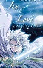 Ice of Love (Toshiro x OC) (Currently Rewriting) by ToshiKao-Love