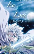 Ice of Love (Toshiro x OC) (Currently Rewriting) by ToshiKao-Love