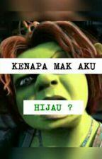 Kenapa Mak Aku Hijau? by jlecious