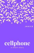Cellphone [One-shot story] by jhaice