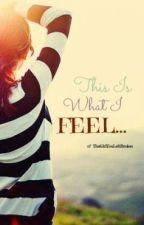 This Is What I FEEL... by TheGirlYouLeftBroken