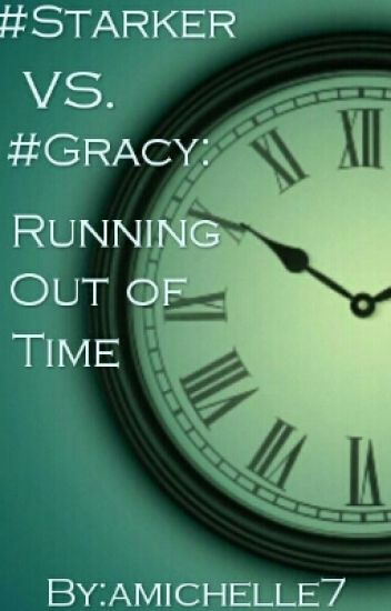 #Starker VS. #Gracy: Running Out Of Time