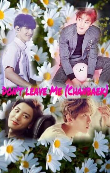 Don't Leave Me (ChanBaek Yaoi)