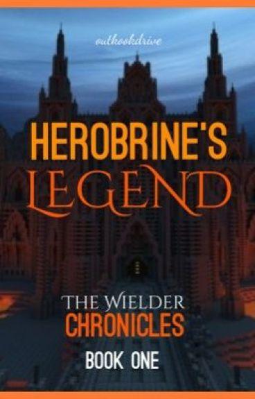 Herobrine's Legend (The Wielder Chronicles Book One)
