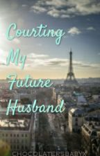 Courting My Future Husband by chocolatersbabyx